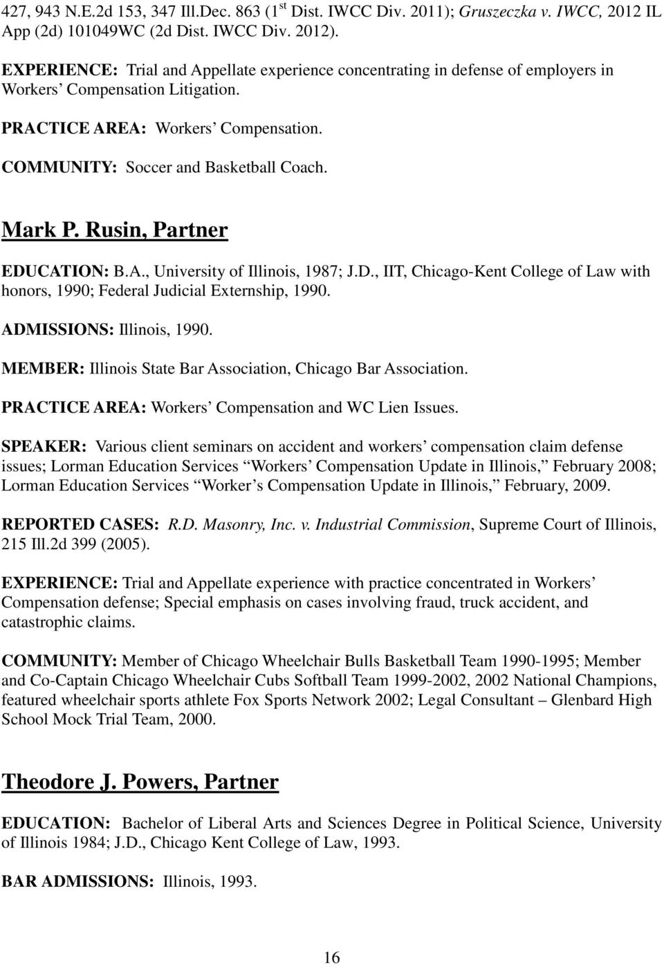 D., IIT, Chicago-Kent College of Law with honors, 1990; Federal Judicial Externship, 1990. ADMISSIONS: Illinois, 1990. MEMBER: Illinois State Bar Association, Chicago Bar Association.