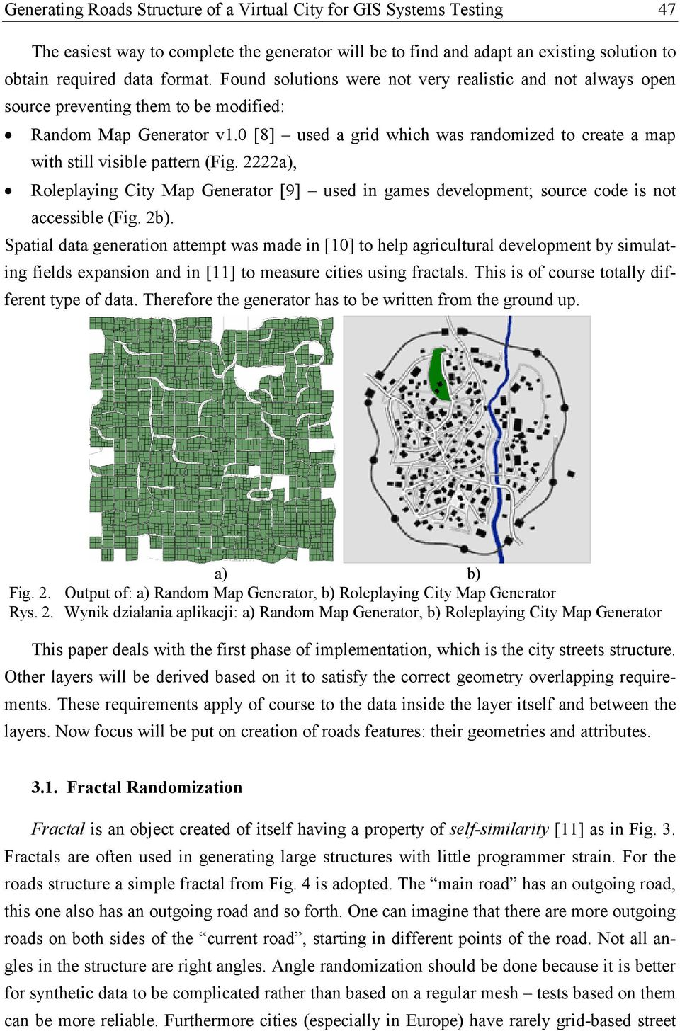 0 [8] used a grid which was randomized to create a map with still visible pattern (Fig. 2222a), Roleplaying City Map Generator [9] used in games development; source code is not accessible (Fig. 2b).