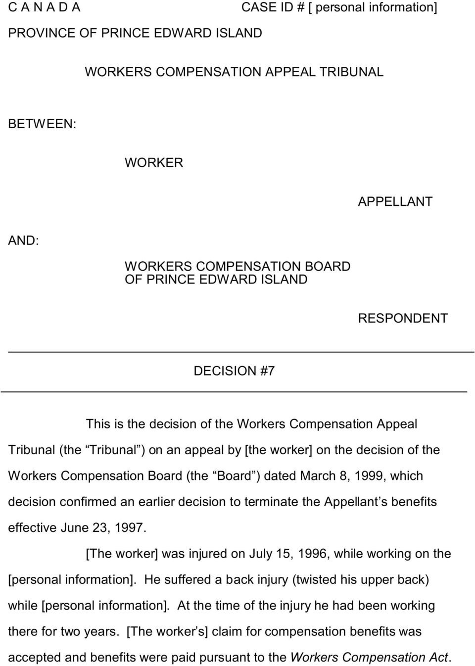 dated March 8, 1999, which decision confirmed an earlier decision to terminate the Appellant s benefits effective June 23, 1997.