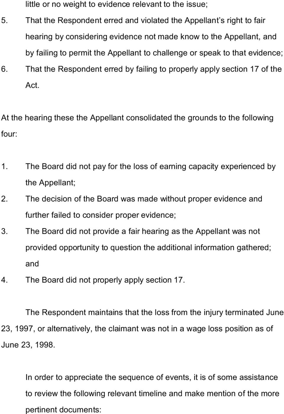 that evidence; 6. That the Respondent erred by failing to properly apply section 17 of the Act. At the hearing these the Appellant consolidated the grounds to the following four: 1.