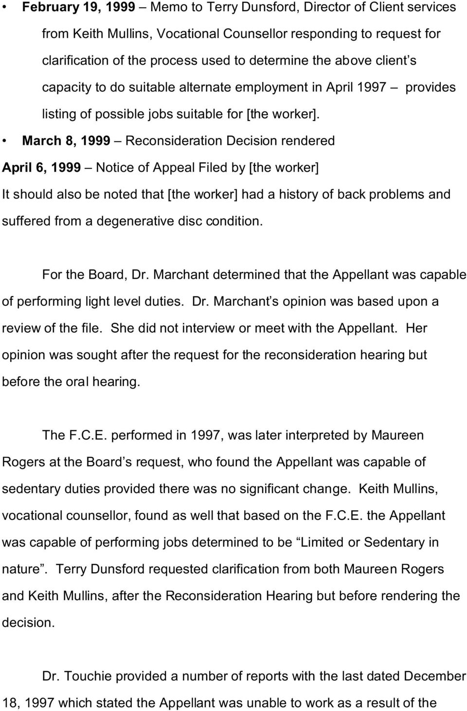 March 8, 1999 Reconsideration Decision rendered April 6, 1999 Notice of Appeal Filed by [the worker] It should also be noted that [the worker] had a history of back problems and suffered from a