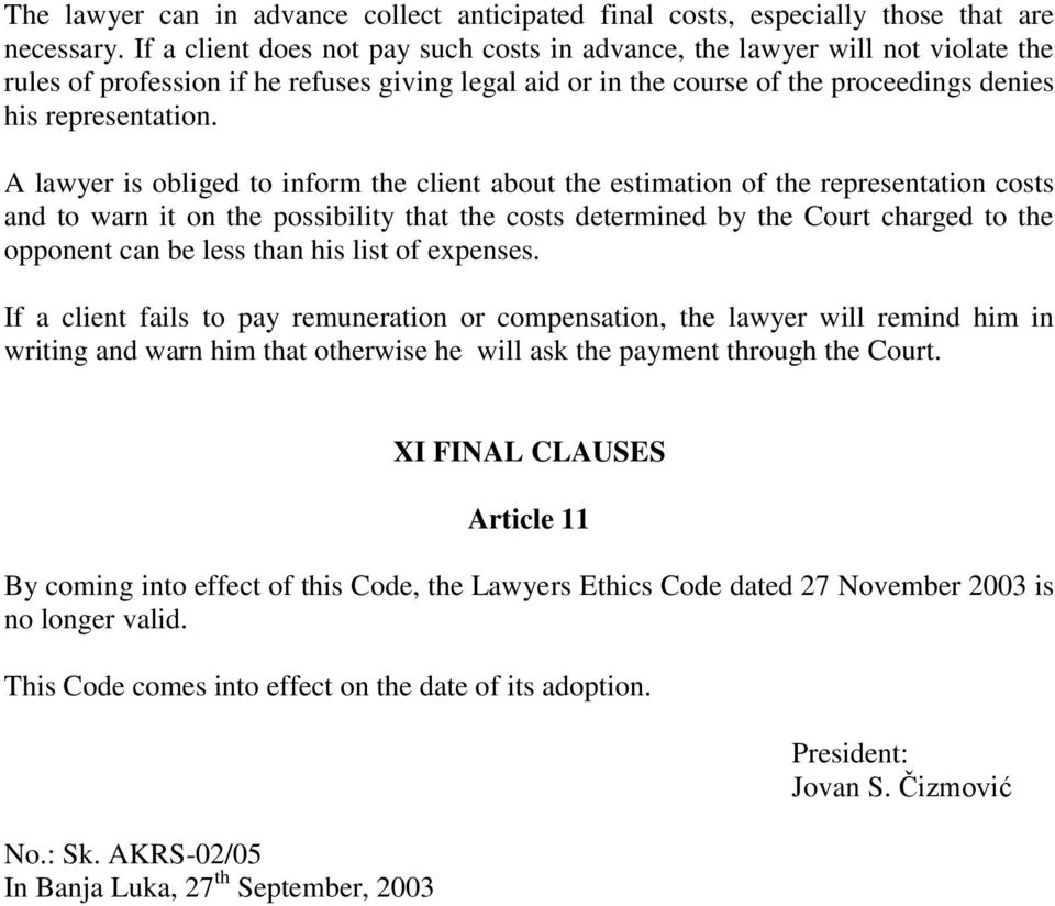 A lawyer is obliged to inform the client about the estimation of the representation costs and to warn it on the possibility that the costs determined by the Court charged to the opponent can be less