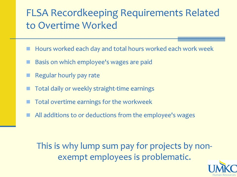 or weekly straight-time earnings Total overtime earnings for the workweek All additions to or