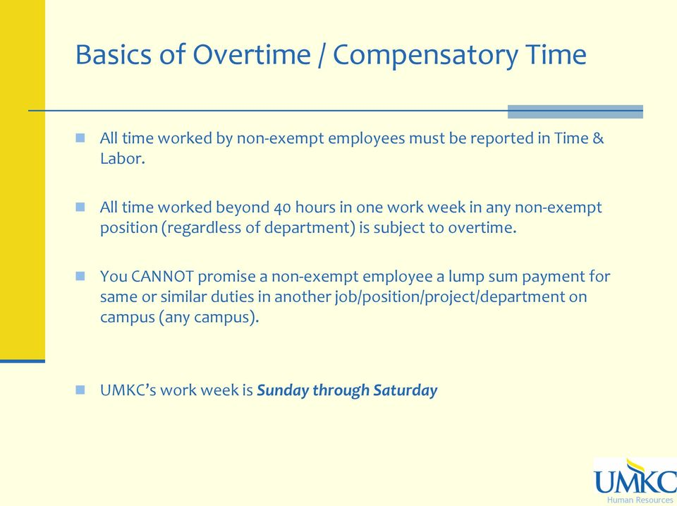 All time worked beyond 40 hours in one work week in any non-exempt position (regardless of department) is