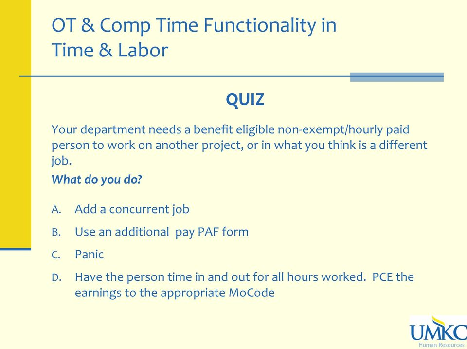 different job. What do you do? A. Add a concurrent job B. Use an additional pay PAF form C.