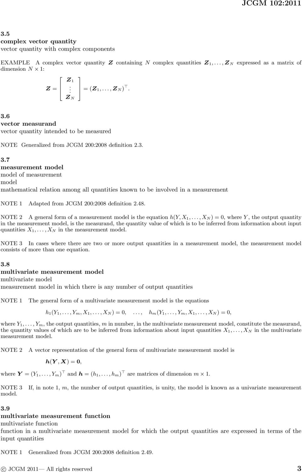 6 vector measurand vector quantity intended to be measured NOTE Generalized from JCGM 200:2008 definition 2.3. 3.