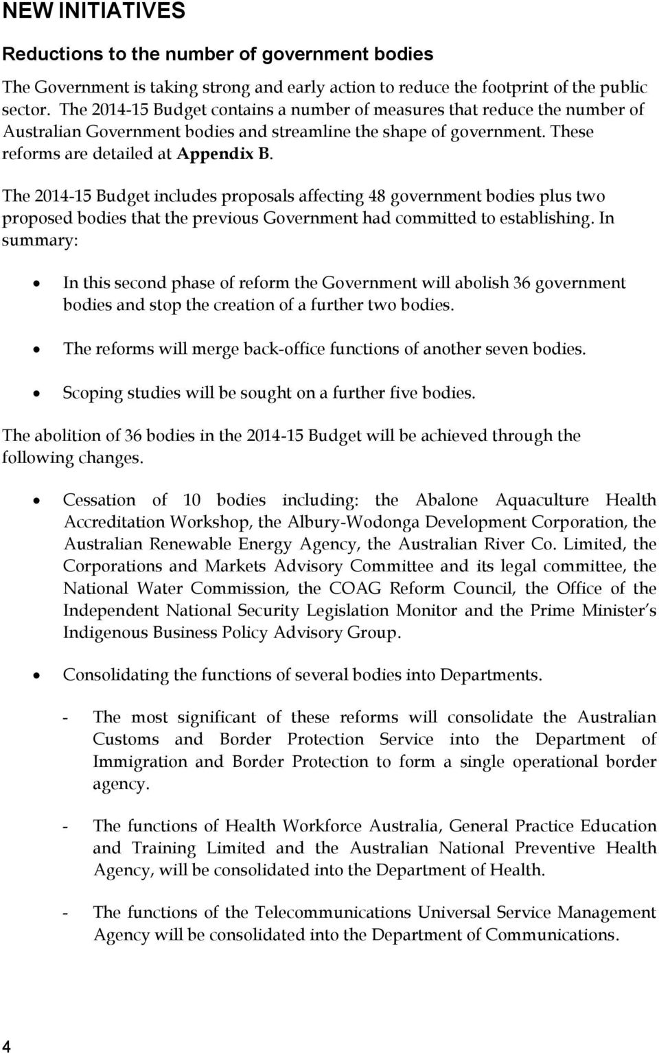 The 2014-15 Budget includes proposals affecting 48 government bodies plus two proposed bodies that the previous Government had committed to establishing.