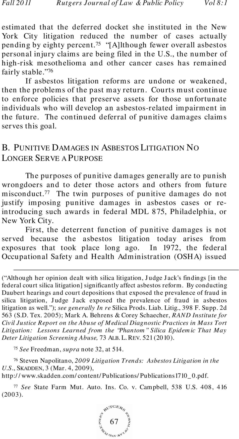 76 If asbestos litigation reforms are undone or weakened, then the problems of the past may return.