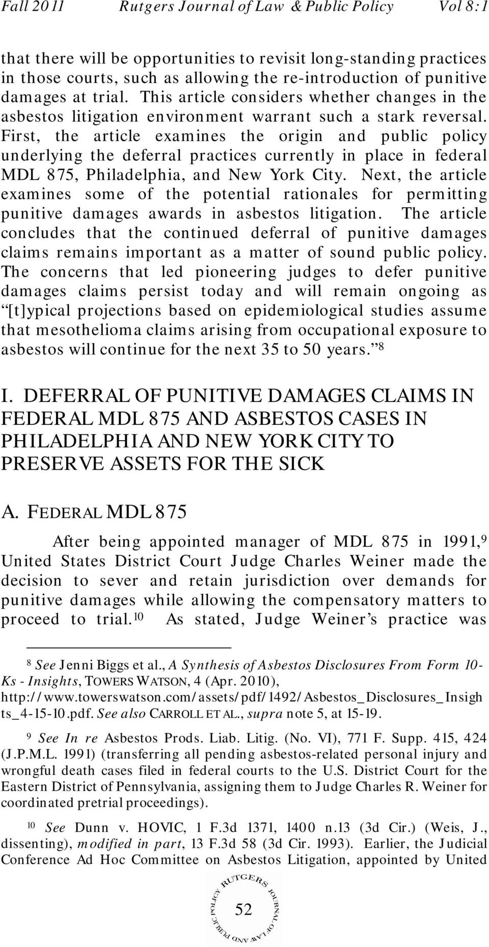 First, the article examines the origin and public policy underlying the deferral practices currently in place in federal MDL 875, Philadelphia, and New York City.