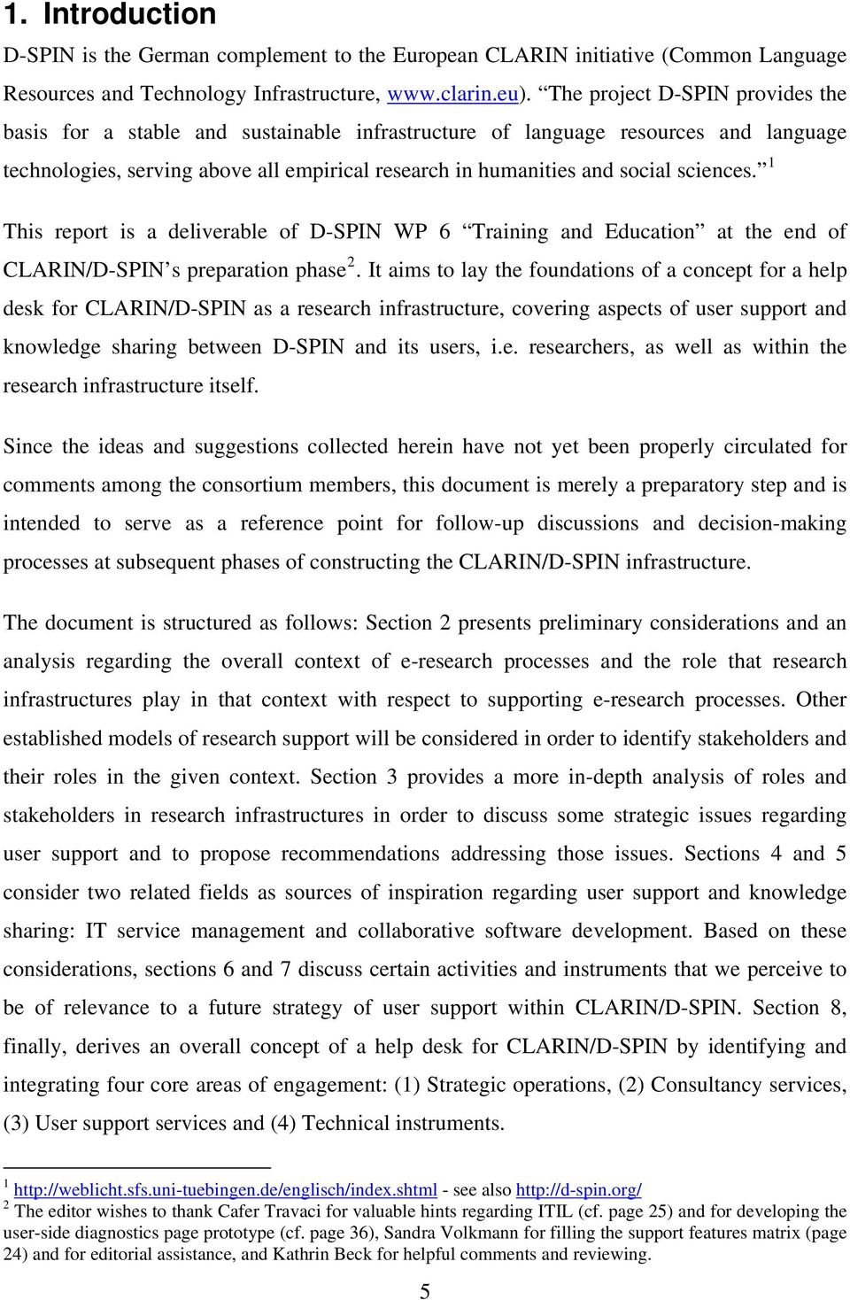 sciences. 1 This report is a deliverable of D-SPIN WP 6 Training and Education at the end of CLARIN/D-SPIN s preparation phase 2.