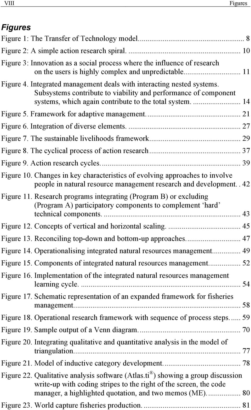 Integrated management deals with interacting nested systems. Subsystems contribute to viability and performance of component systems, which again contribute to the total system.... 14 Figure 5.