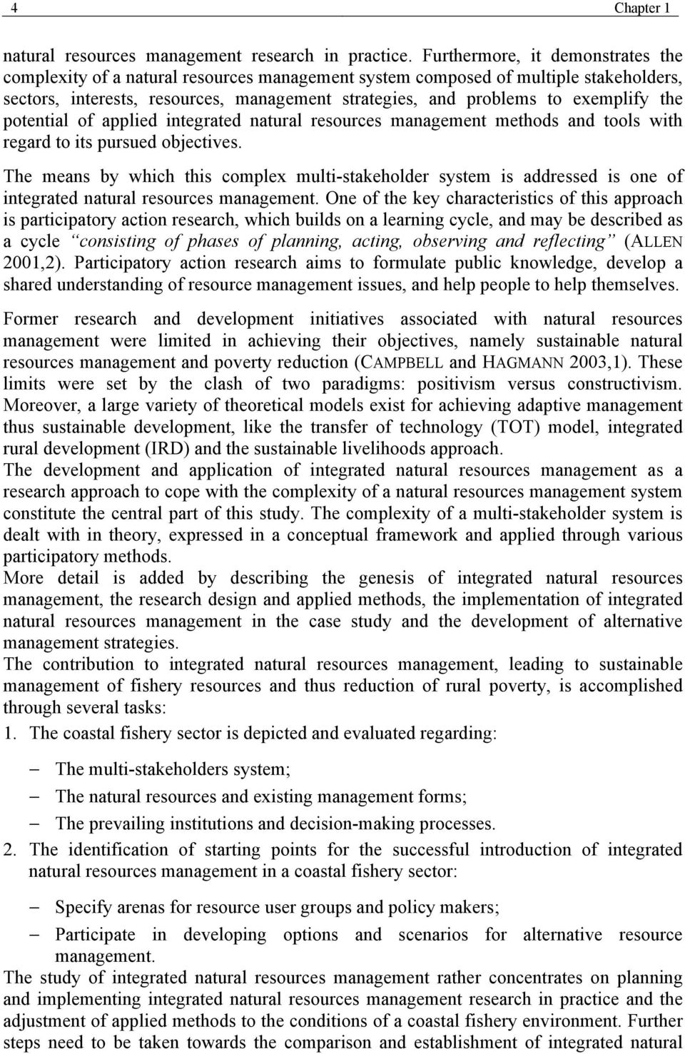 the potential of applied integrated natural resources management methods and tools with regard to its pursued objectives.