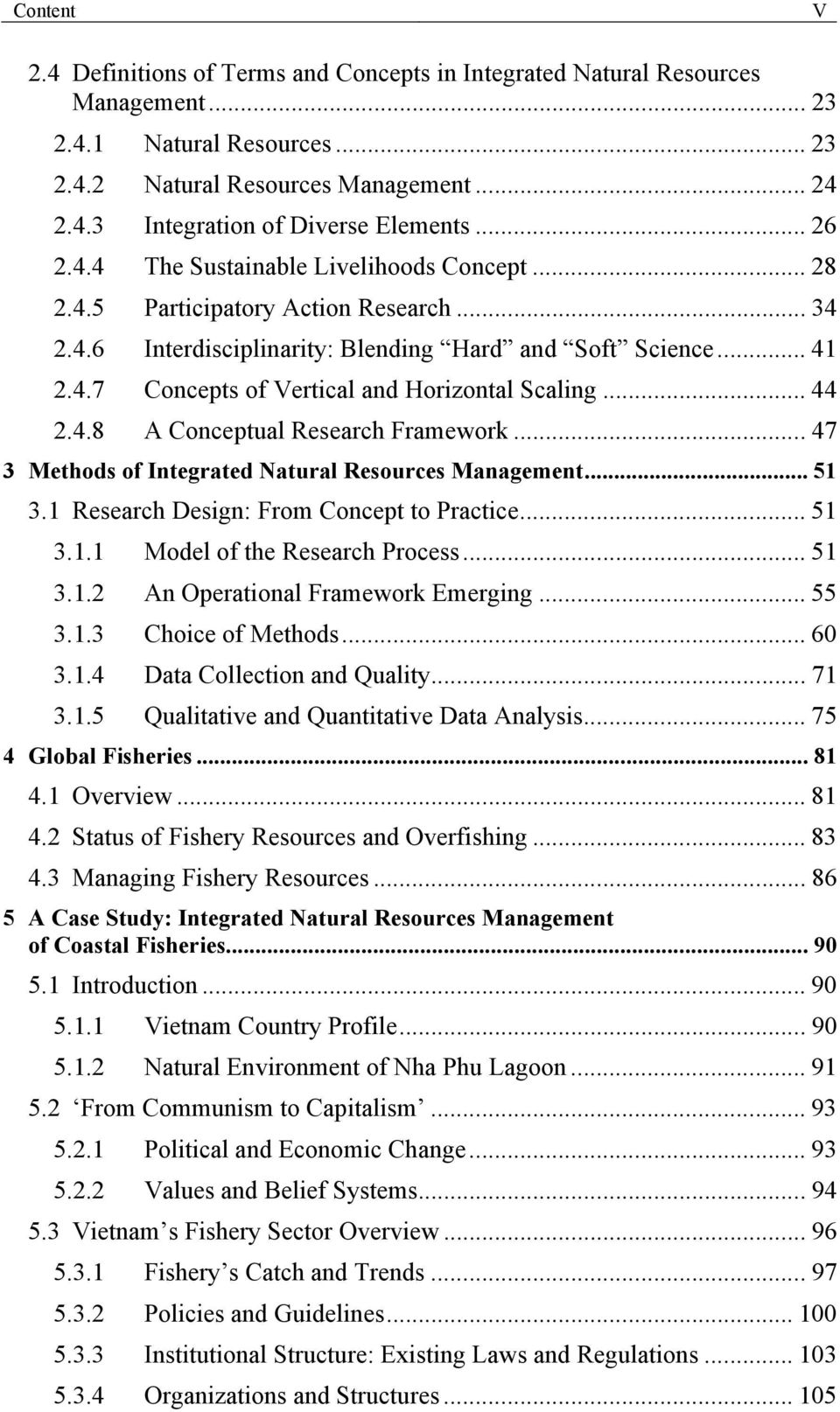 .. 44 2.4.8 A Conceptual Research Framework... 47 3 Methods of Integrated Natural Resources Management... 51 3.1 Research Design: From Concept to Practice... 51 3.1.1 Model of the Research Process.
