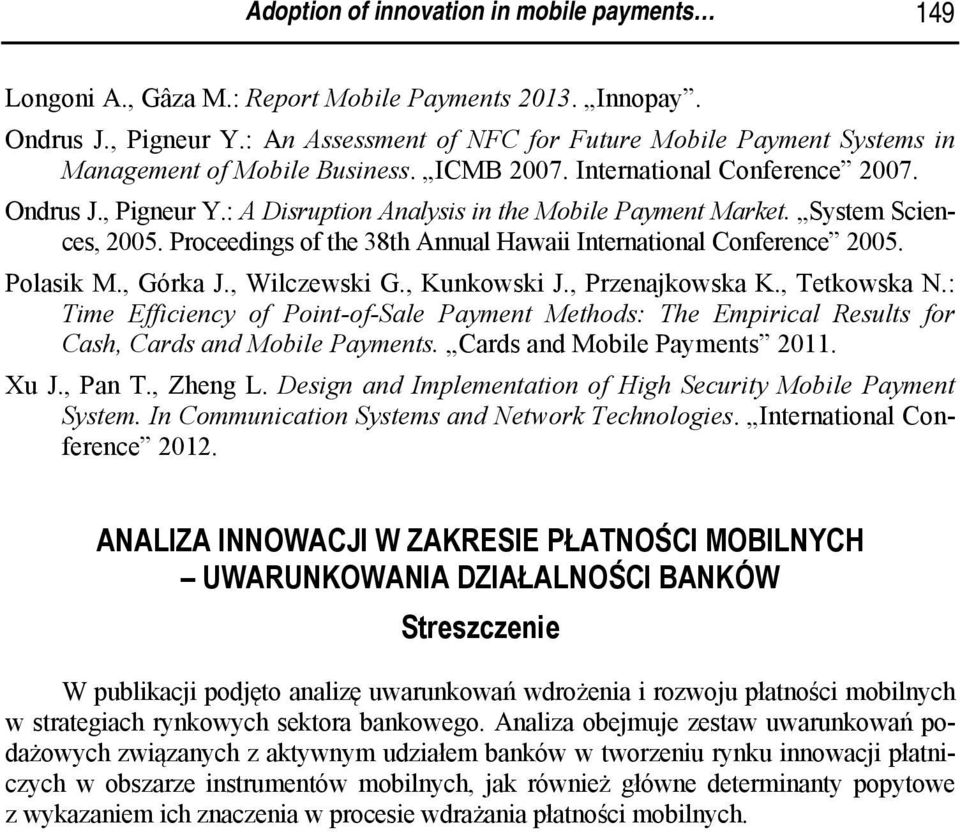 : A Disruption Analysis in the Mobile Payment Market. System Sciences, 2005. Proceedings of the 38th Annual Hawaii International Conference 2005. Polasik M., Górka J., Wilczewski G., Kunkowski J.