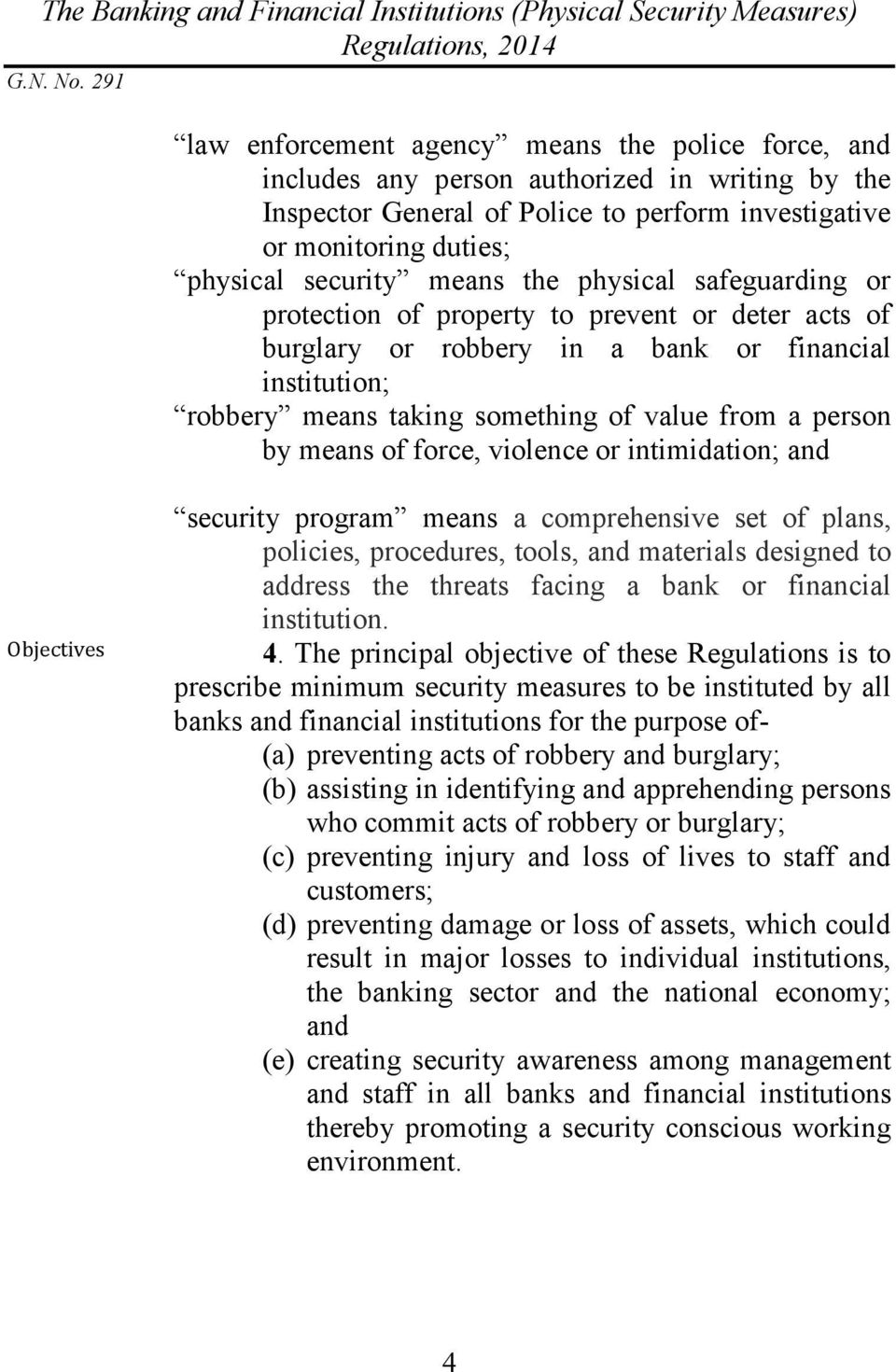 of force, violence or intimidation; and Objectives security program means a comprehensive set of plans, policies, procedures, tools, and materials designed to address the threats facing a bank or
