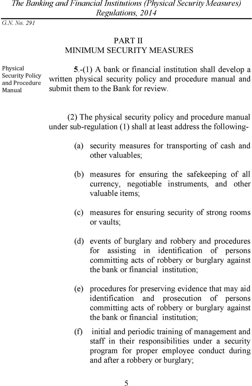(2) The physical security policy and procedure manual under sub-regulation (1) shall at least address the following- (a) security measures for transporting of cash and other valuables; (b) measures