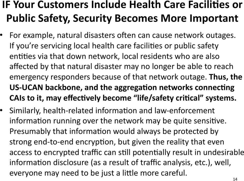 responders because of that network outage. Thus, the US UCAN backbone, and the aggrega;on networks connec;ng CAIs to it, may effec;vely become life/safety cri;cal systems.