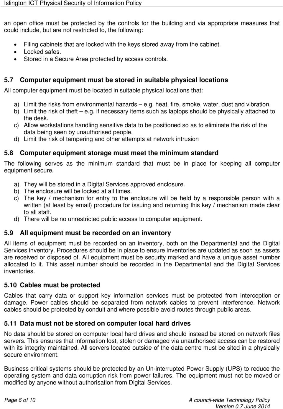 7 Computer equipment must be stored in suitable physical locations All computer equipment must be located in suitable physical locations that: a) Limit the risks from environmental hazards e.g.
