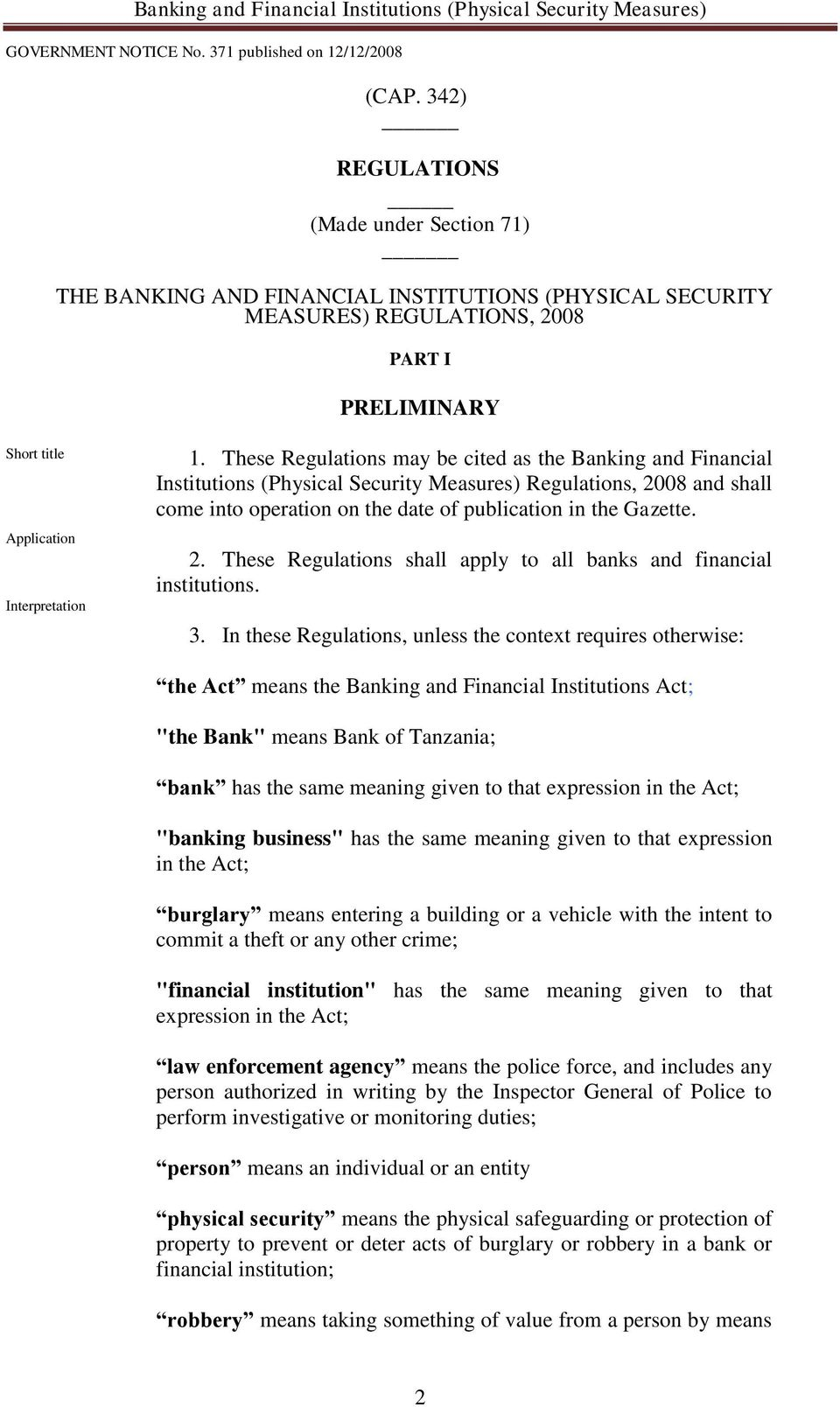 "3. In these Regulations, unless the context requires otherwise: the Act means the Banking and Financial Institutions Act; ""the Bank"" means Bank of Tanzania; bank has the same meaning given to that"