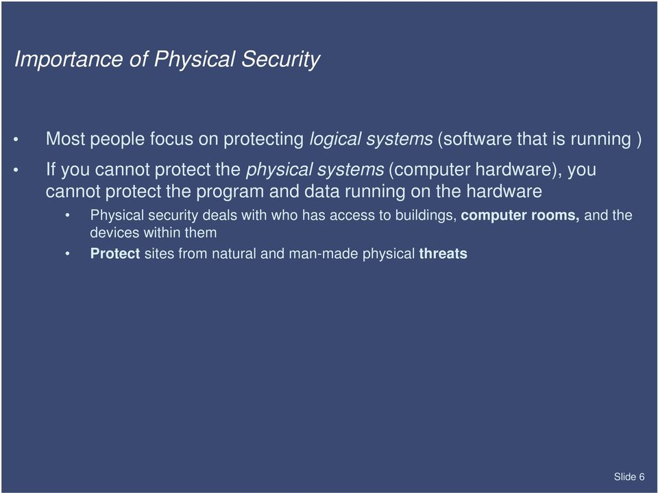 program and data running on the hardware Physical security deals with who has access to buildings,