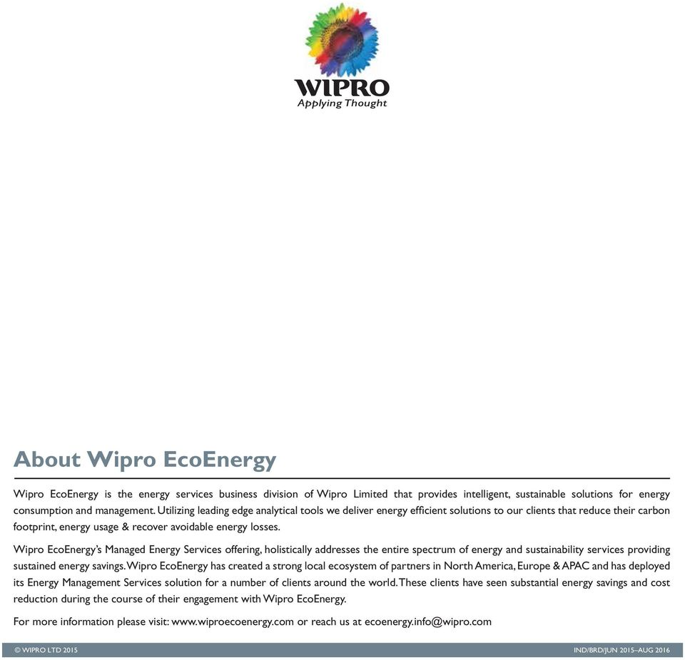 Wipro EcoEnergy s Managed Energy Services offering, holistically addresses the entire spectrum of energy and sustainability services providing sustained energy savings.