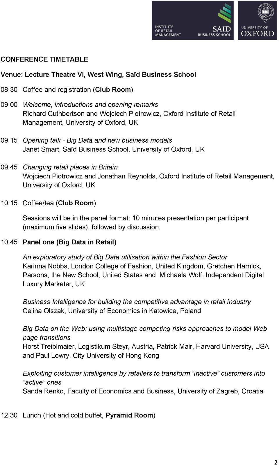 09:45 Changing retail places in Britain Wojciech Piotrowicz and Jonathan Reynolds, Oxford Institute of Retail Management, University of Oxford, UK 10:15 Coffee/tea (Club Room) Sessions will be in the