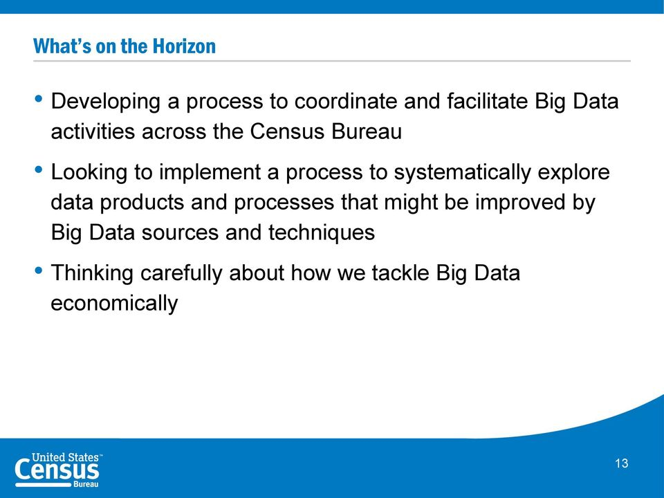 systematically explore data products and processes that might be improved by Big