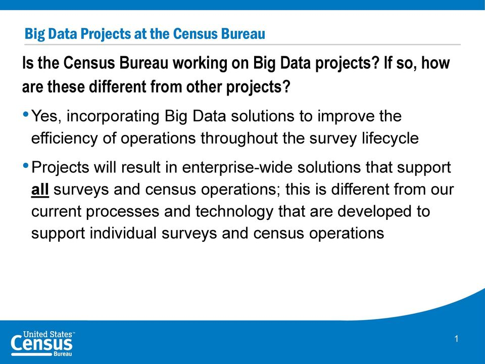 Yes, incorporating Big Data solutions to improve the efficiency of operations throughout the survey lifecycle Projects