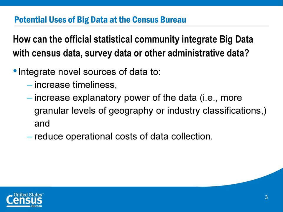 Integrate novel sources of data to: increase timeliness, increase explanatory power of the data