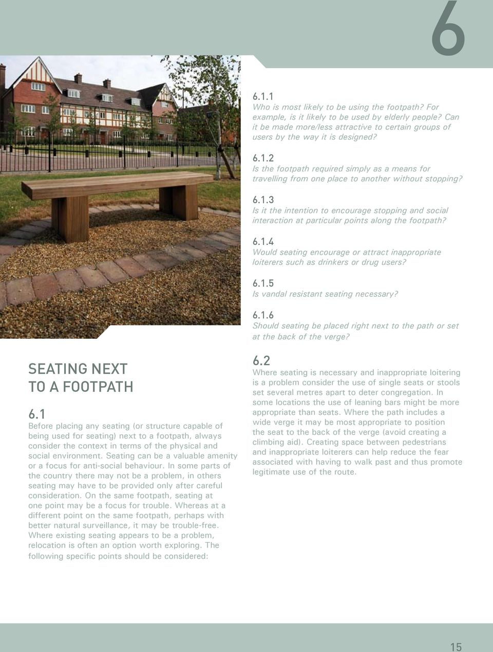 6.1.4 Would seating encourage or attract inappropriate loiterers such as drinkers or drug users? 6.1.5 Is vandal resistant seating necessary? 6.1.6 Should seating be placed right next to the path or set at the back of the verge?