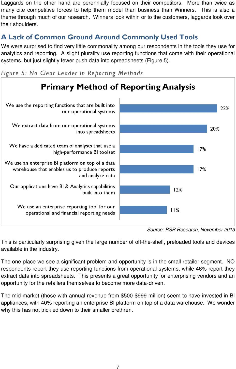 A Lack of Common Ground Around Commonly Used Tools We were surprised to find very little commonality among our respondents in the tools they use for analytics and reporting.