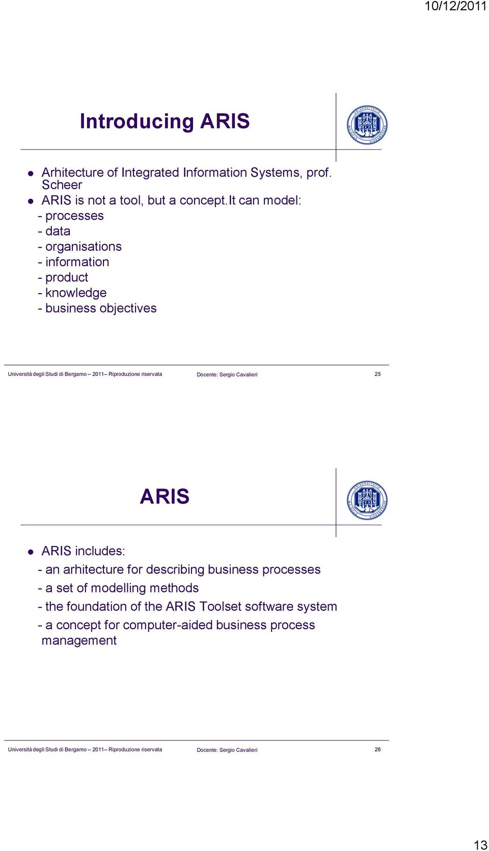 Cavalieri 25 ARIS ARIS includes: - an arhitecture for describing business processes - a set of modelling methods - the