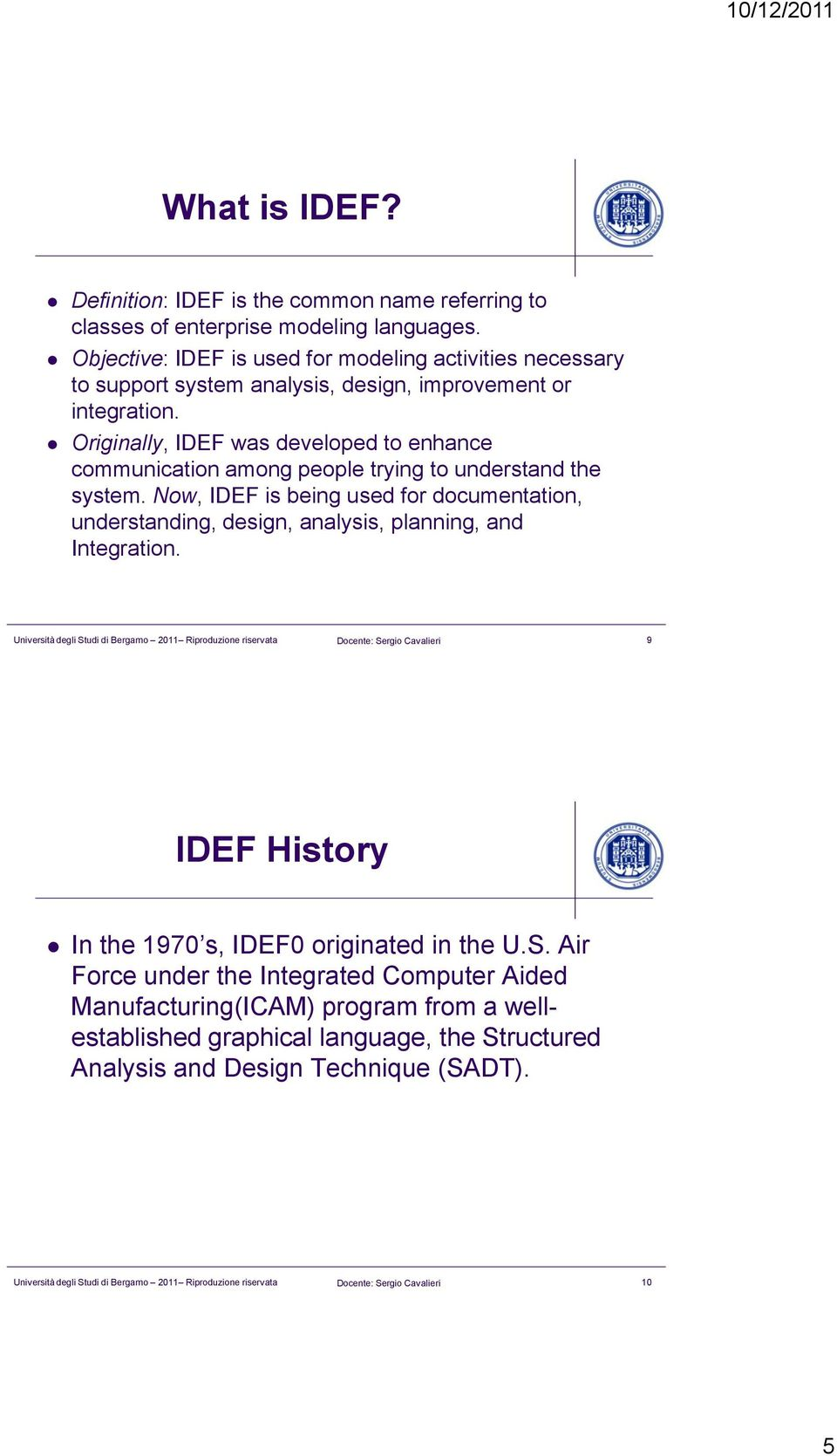 Originally, IDEF was developed to enhance communication among people trying to understand the system.