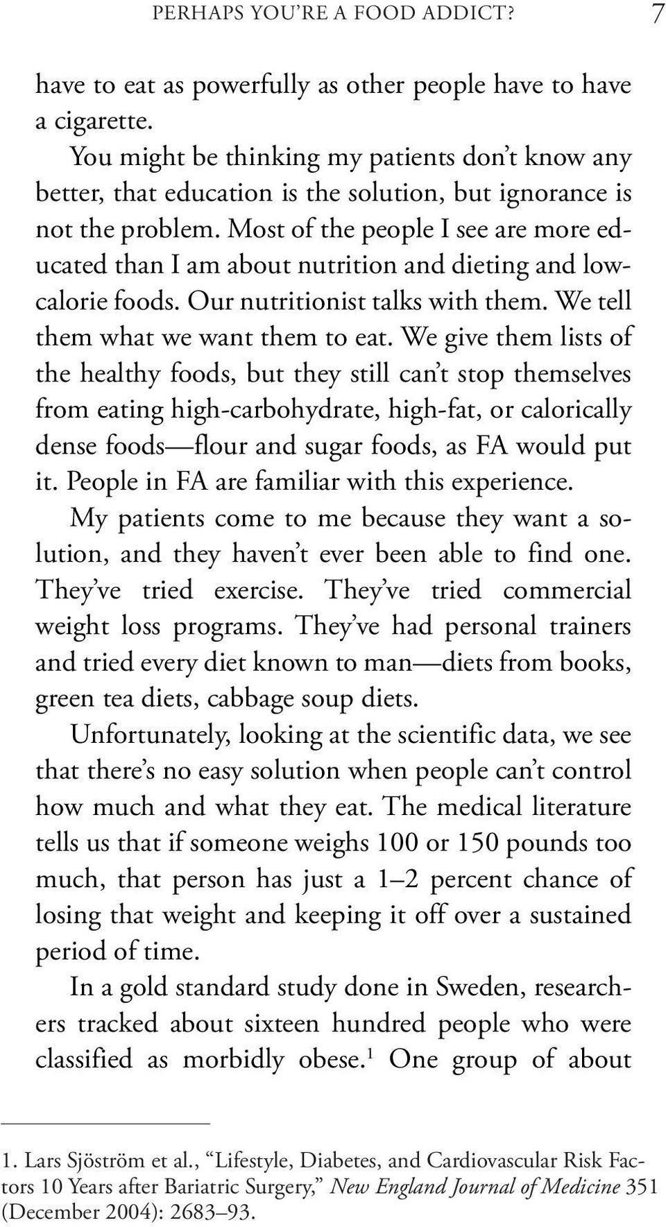 Most of the people I see are more educated than I am about nutrition and dieting and lowcalorie foods. Our nutritionist talks with them. We tell them what we want them to eat.