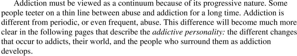 Addiction is different from periodic, or even frequent, abuse.