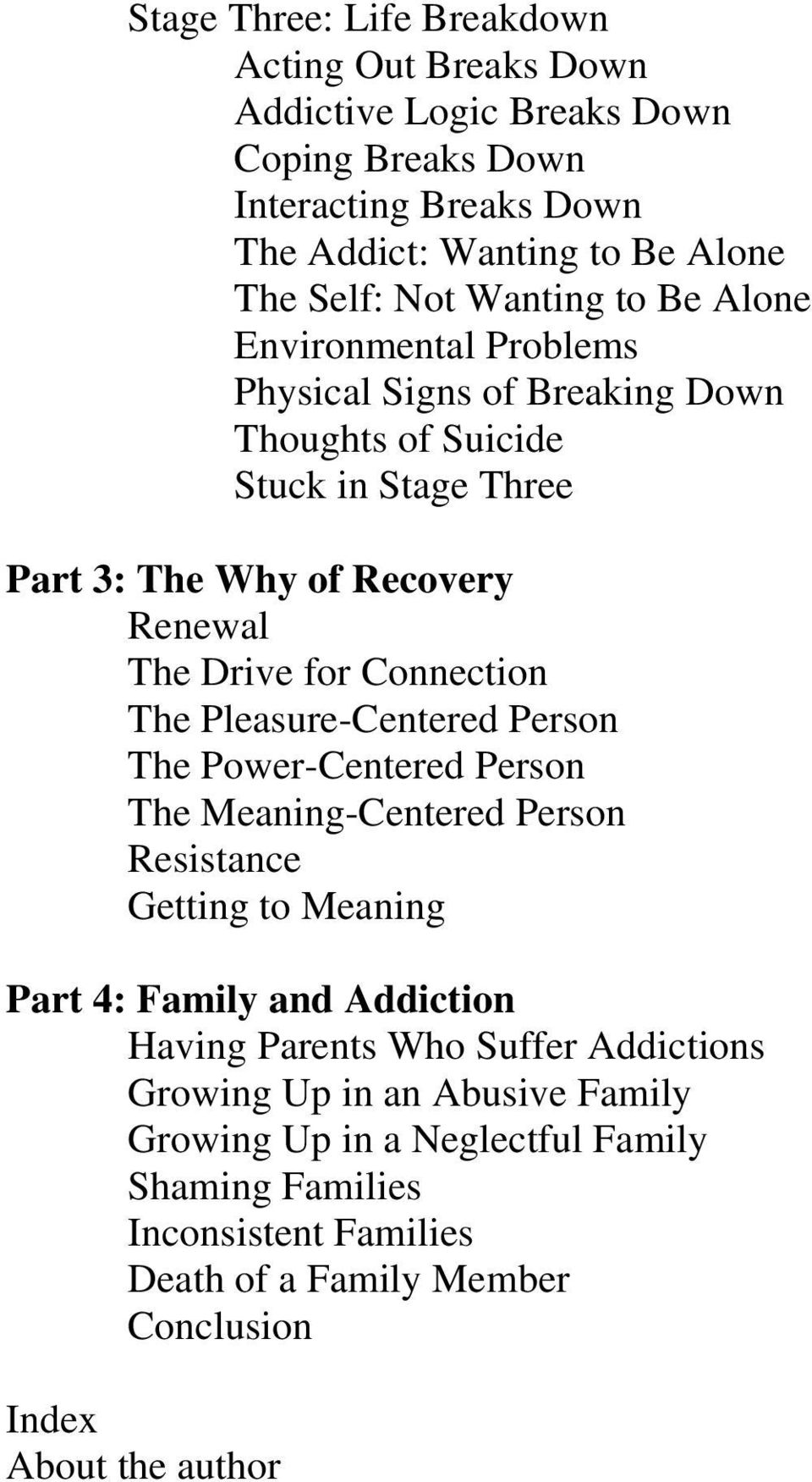 Connection The Pleasure-Centered Person The Power-Centered Person The Meaning-Centered Person Resistance Getting to Meaning Part 4: Family and Addiction Having Parents Who