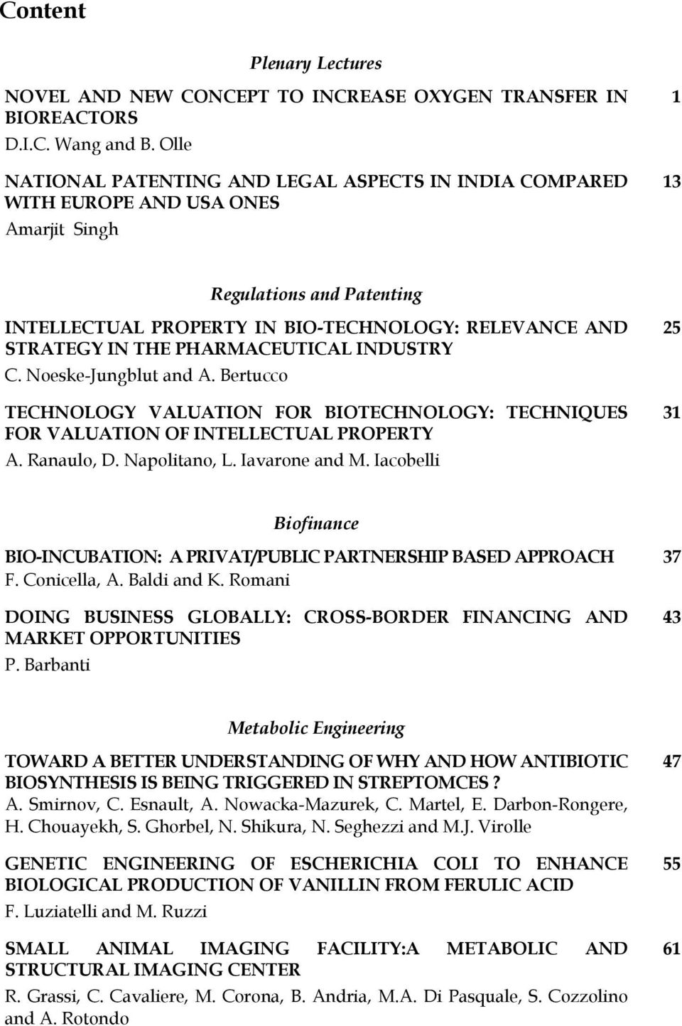 THE PHARMACEUTICAL INDUSTRY C. Noeske-Jungblut and A. Bertucco TECHNOLOGY VALUATION FOR BIOTECHNOLOGY: TECHNIQUES FOR VALUATION OF INTELLECTUAL PROPERTY A. Ranaulo, D. Napolitano, L. Iavarone and M.