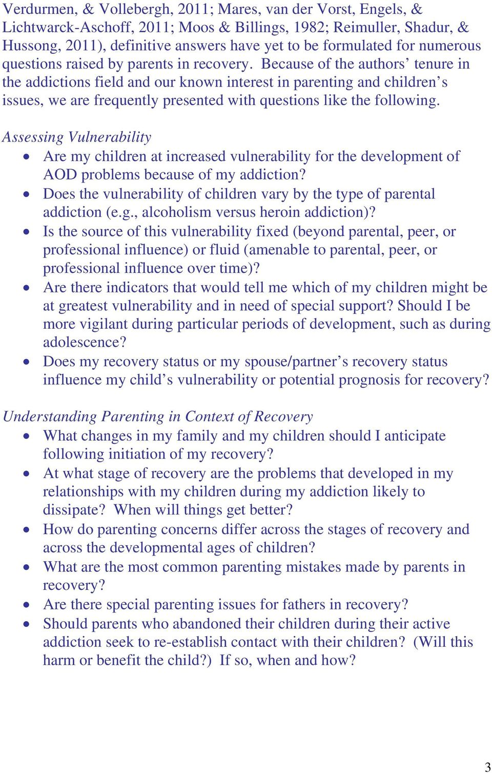 Because of the authors tenure in the addictions field and our known interest in parenting and children s issues, we are frequently presented with questions like the following.