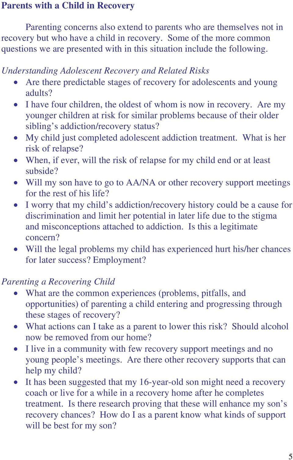 Understanding Adolescent Recovery and Related Risks Are there predictable stages of recovery for adolescents and young adults? I have four children, the oldest of whom is now in recovery.