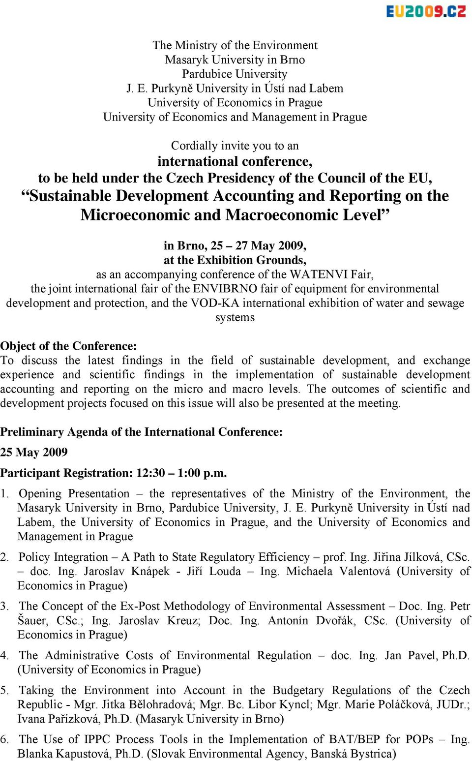 Purkyně University in Ústí nad Labem University of Economics in Prague University of Economics and Management in Prague Cordially invite you to an international conference, to be held under the Czech