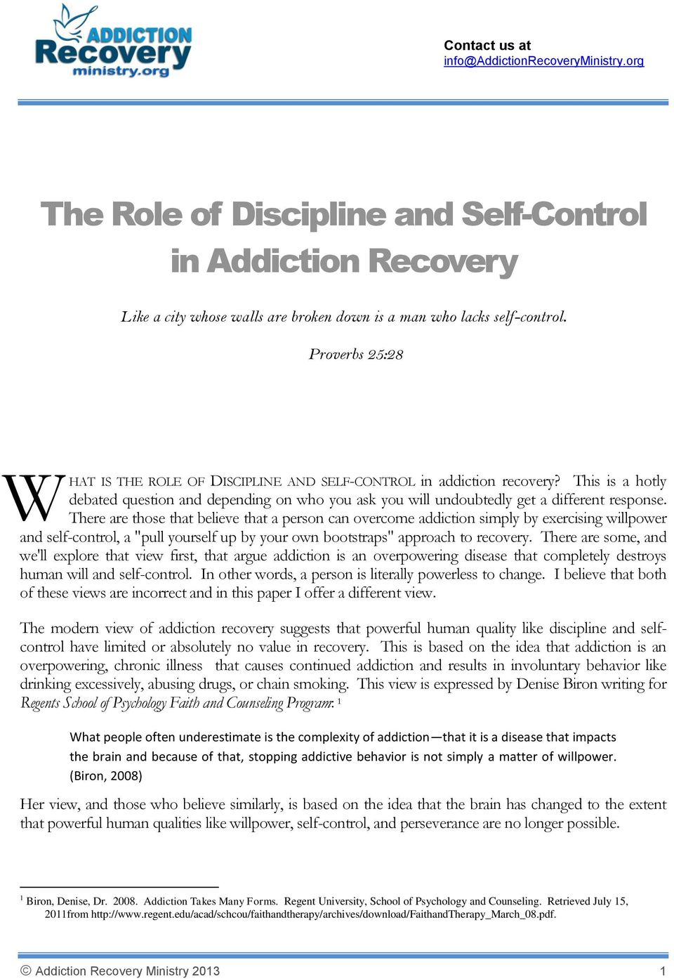 "There are those that believe that a person can overcome addiction simply by exercising willpower and self-control, a ""pull yourself up by your own bootstraps"" approach to recovery."