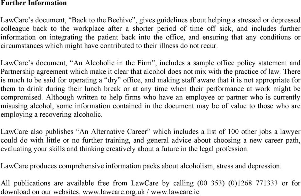 LawCare s document, An Alcoholic in the Firm, includes a sample office policy statement and Partnership agreement which make it clear that alcohol does not mix with the practice of law.