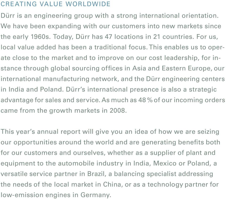 This enables us to operate close to the market and to improve on our cost leadership, for instance through global sourcing offices in Asia and Eastern Europe, our international manufacturing network,