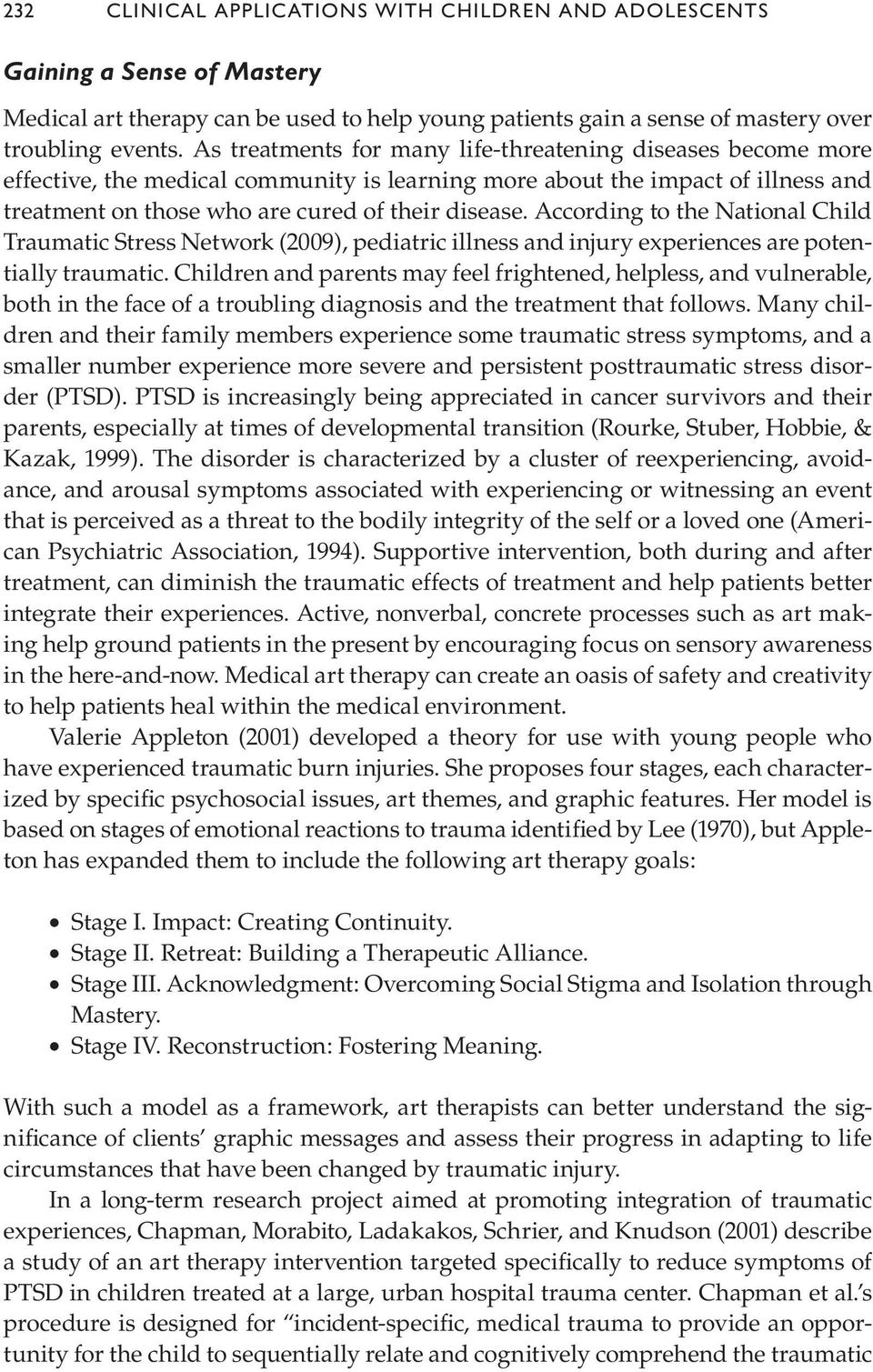 According to the National Child Traumatic Stress Network (2009), pediatric illness and injury experiences are potentially traumatic.