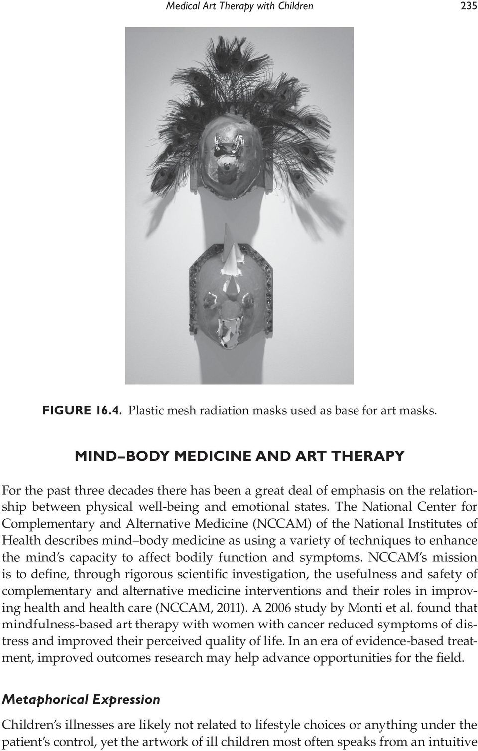 The National Center for Complementary and Alternative Medicine (NCCAM) of the National Institutes of Health describes mind body medicine as using a variety of techniques to enhance the mind s