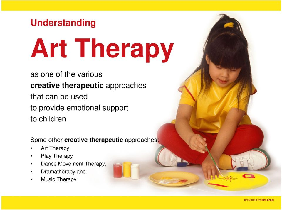 support to children Some other creative therapeutic approaches: