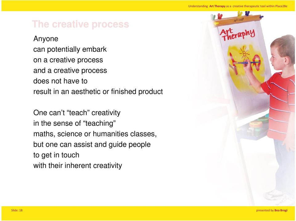 t teach creativity in the sense of teaching maths, science or humanities classes,