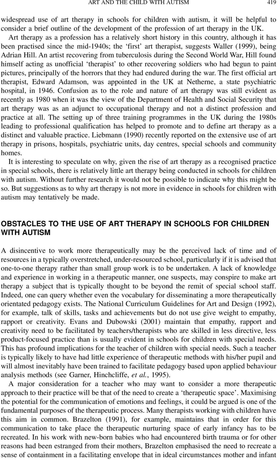 Art therapy as a profession has a relatively short history in this country, although it has been practised since the mid-1940s; the first art therapist, suggests Waller (1999), being Adrian Hill.