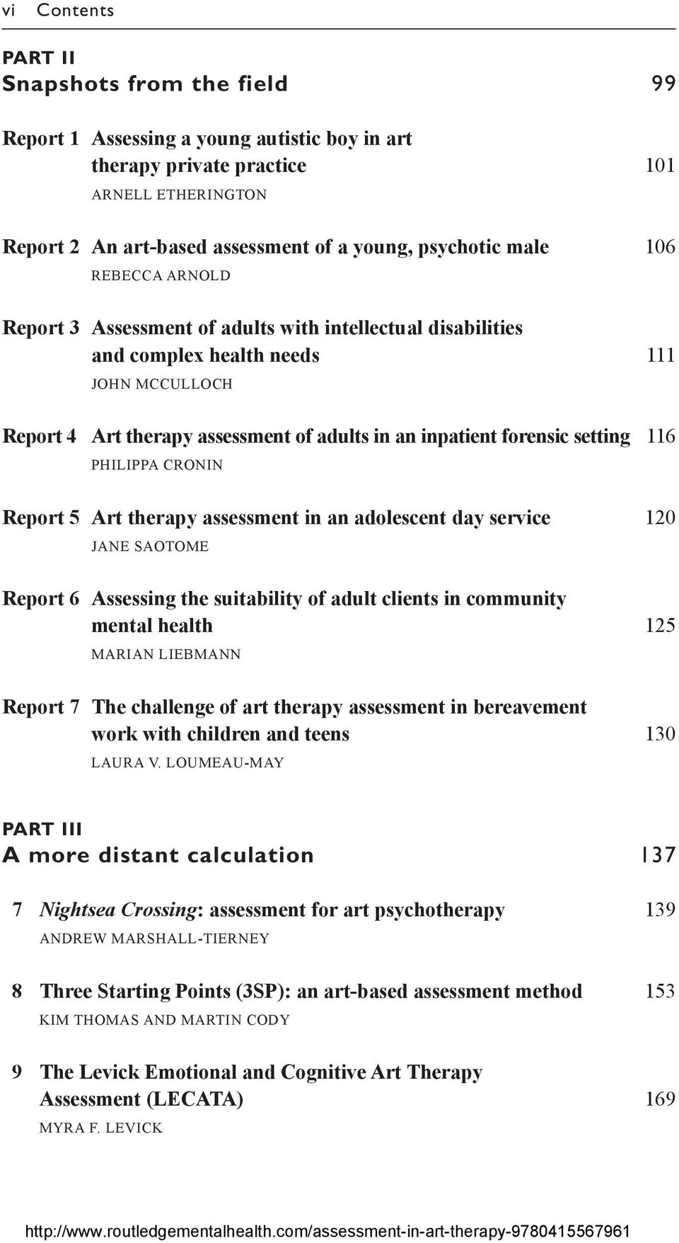 setting 116 PHILIPPA CRONIN Report 5 Art therapy assessment in an adolescent day service 120 JANE SAOTOME Report 6 Assessing the suitability of adult clients in community mental health 125 MARIAN