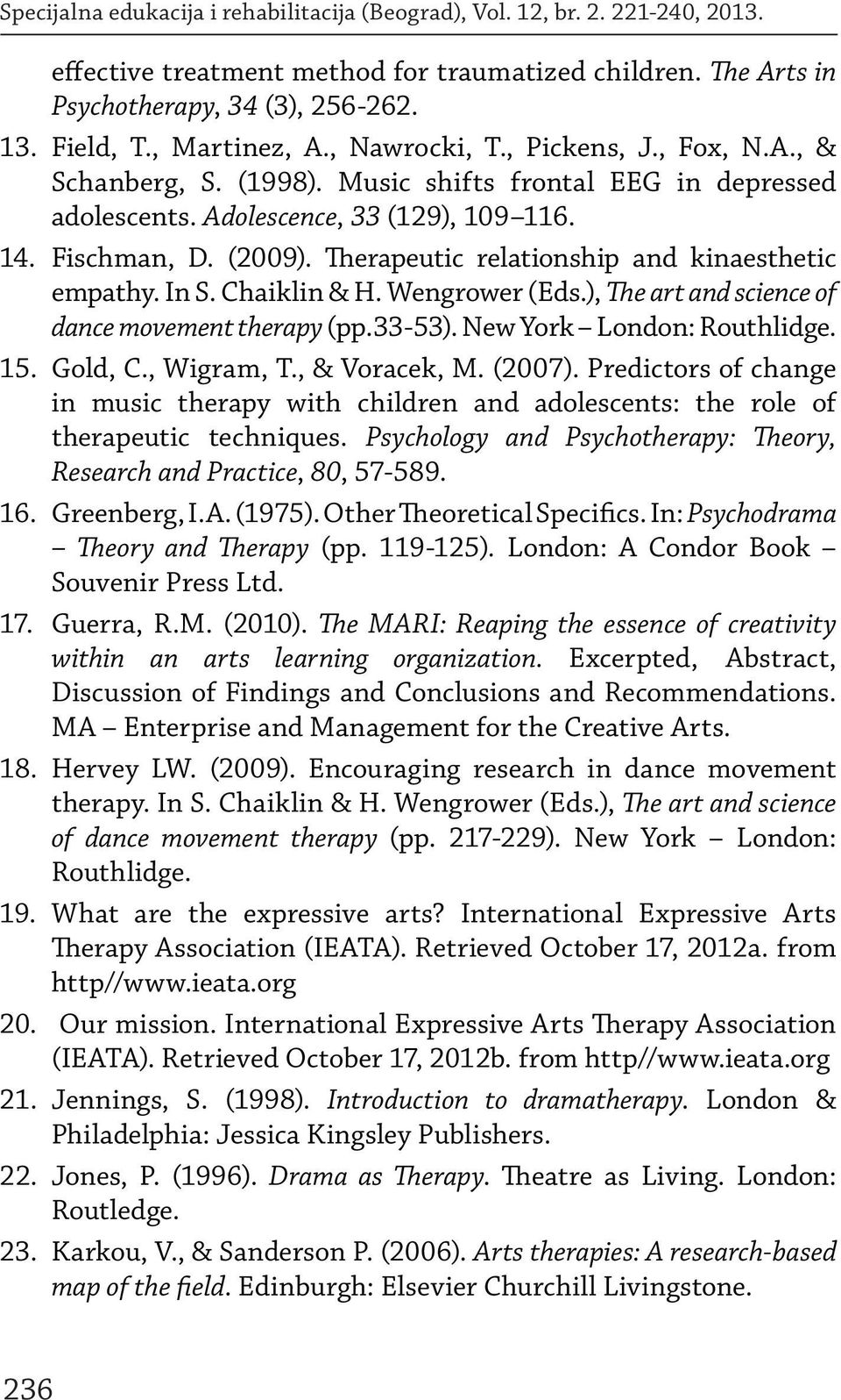 Therapeutic relationship and kinaesthetic empathy. In S. Chaiklin & H. Wengrower (Eds.), The art and science of dance movement therapy (pp.33-53). New York London: Routhlidge. 15. Gold, C., Wigram, T.